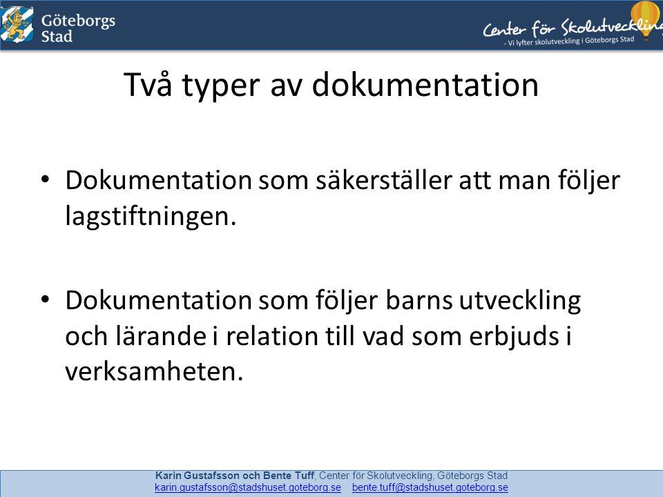 Två typer av dokumentation • Dokumentation som säkerställer att man följer lagstiftningen. • Dokumentation som följer barns utveckling och lärande i r