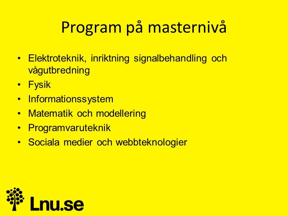 Program på masternivå •Elektroteknik, inriktning signalbehandling och vågutbredning •Fysik •Informationssystem •Matematik och modellering •Programvaruteknik •Sociala medier och webbteknologier