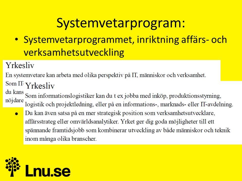 Systemvetarprogram: • Systemvetarprogrammet, inriktning affärs- och verksamhetsutveckling • Informationslogistik, Ljungby • Informationslogistik, magisterprogram • Informationssystem, magisterprogram • Informationssystem, masterprogram