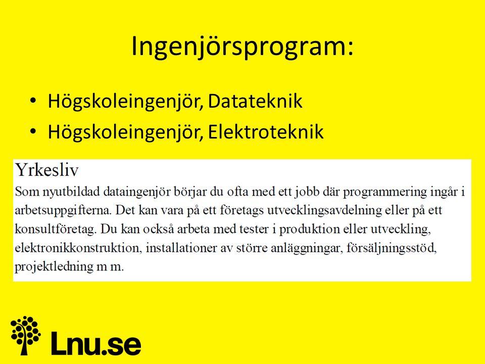 Ingenjörsprogram: • Högskoleingenjör, Datateknik • Högskoleingenjör, Elektroteknik