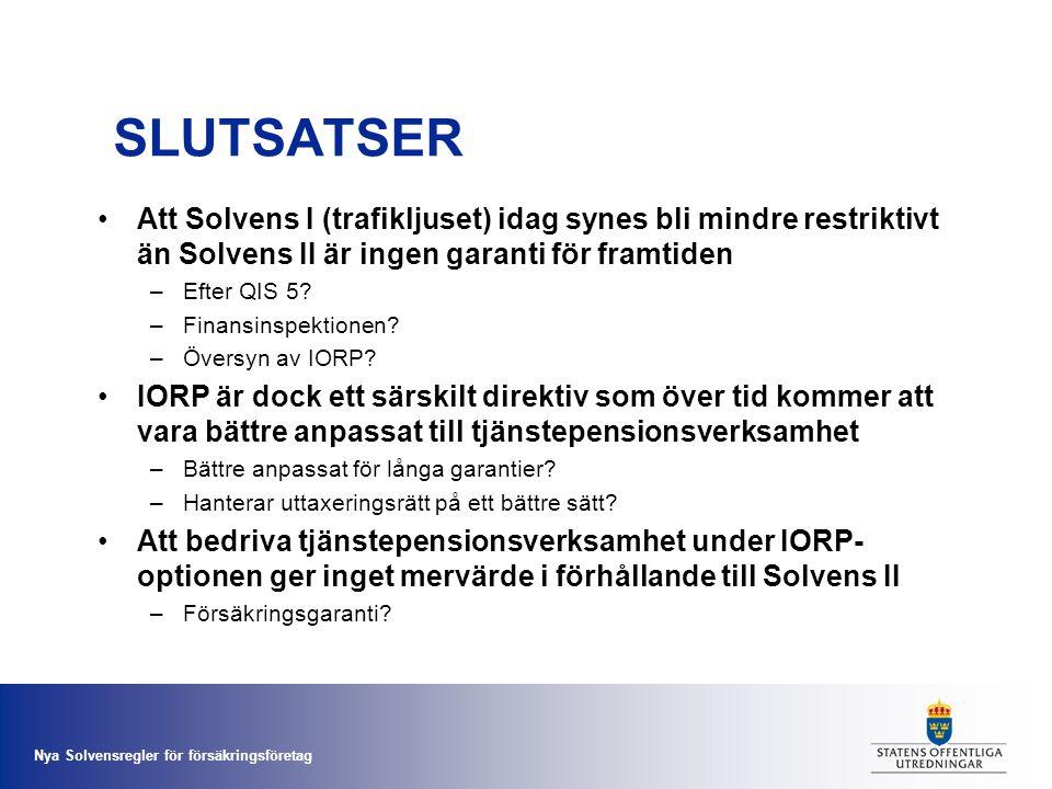 Nya Solvensregler för försäkringsföretag SLUTSATSER •Att Solvens I (trafikljuset) idag synes bli mindre restriktivt än Solvens II är ingen garanti för