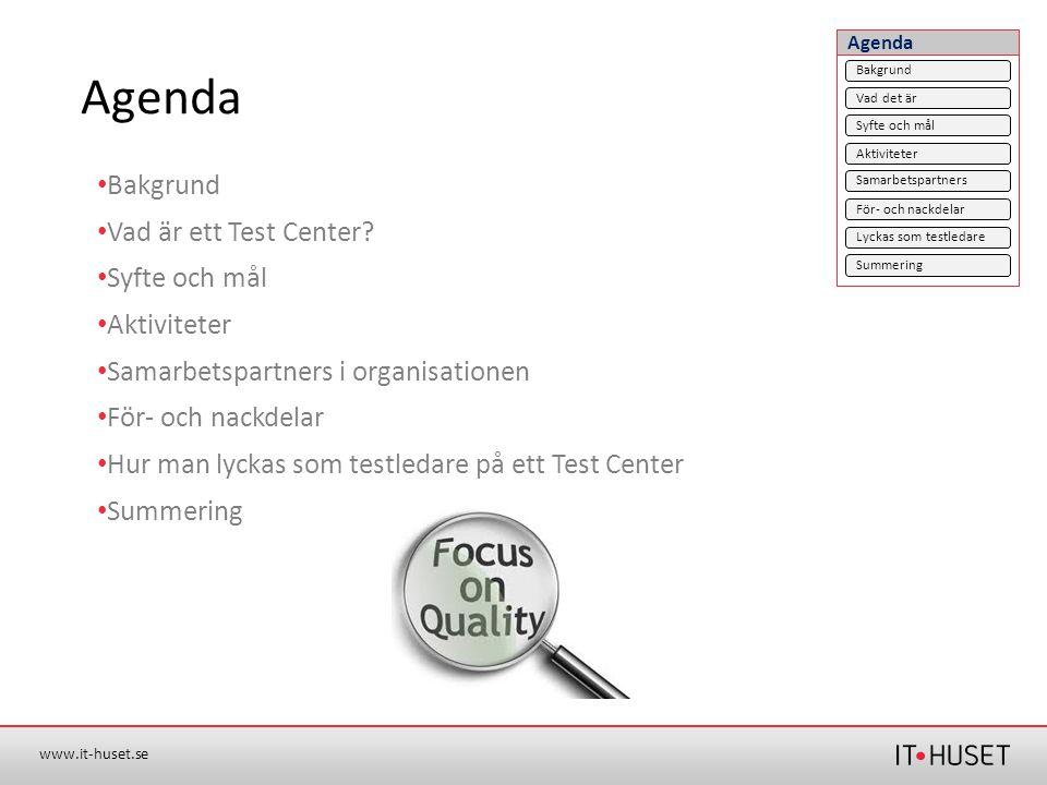 www.it-huset.se Agenda • Bakgrund • Vad är ett Test Center? • Syfte och mål • Aktiviteter • Samarbetspartners i organisationen • För- och nackdelar •