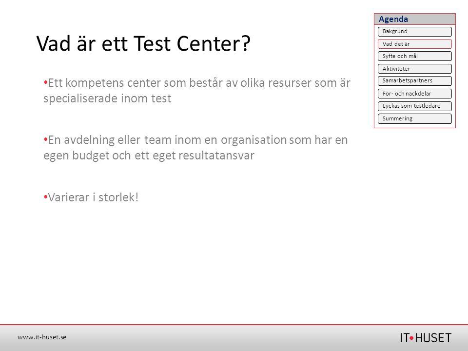 www.it-huset.se Vad är ett Test Center? • Ett kompetens center som består av olika resurser som är specialiserade inom test • En avdelning eller team