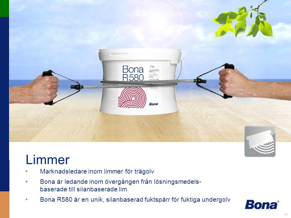 11 Limmer •Marknadsledare inom limmer för trägolv •Bona är ledande inom övergången från lösningsmedels- baserade till silanbaserade lim •Bona R580 är en unik, silanbaserad fuktspärr för fuktiga undergolv