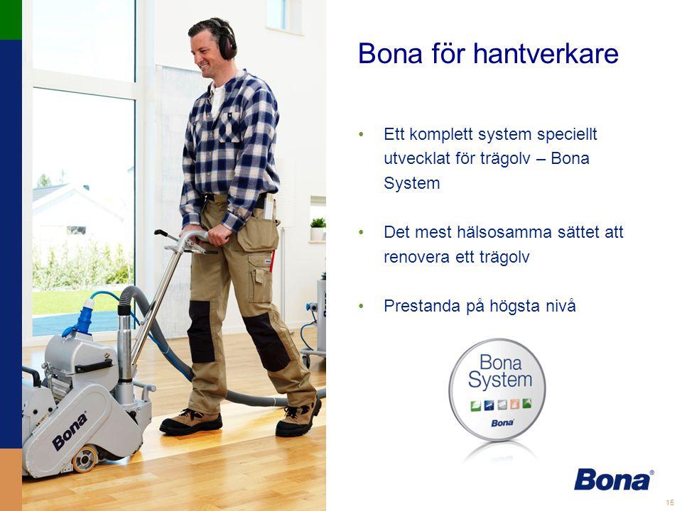 15 Bona för hantverkare •Ett komplett system speciellt utvecklat för trägolv – Bona System •Det mest hälsosamma sättet att renovera ett trägolv •Prestanda på högsta nivå