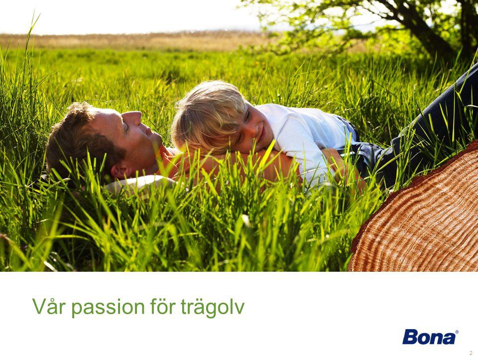 3 •Bonas engagemang sträcker sig över trägolvets hela livslängd •Bona erbjuder innovation, pålitliga resultat och den högsta kvaliteten inom branschen •Familjeägt sedan 1919 •Representerade i hela världen •Omsättning 1,3 miljarder SEK