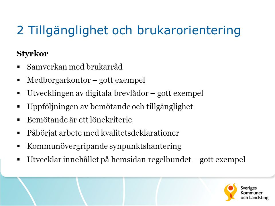 2 Tillgänglighet och brukarorientering Styrkor  Samverkan med brukarråd  Medborgarkontor – gott exempel  Utvecklingen av digitala brevlådor – gott