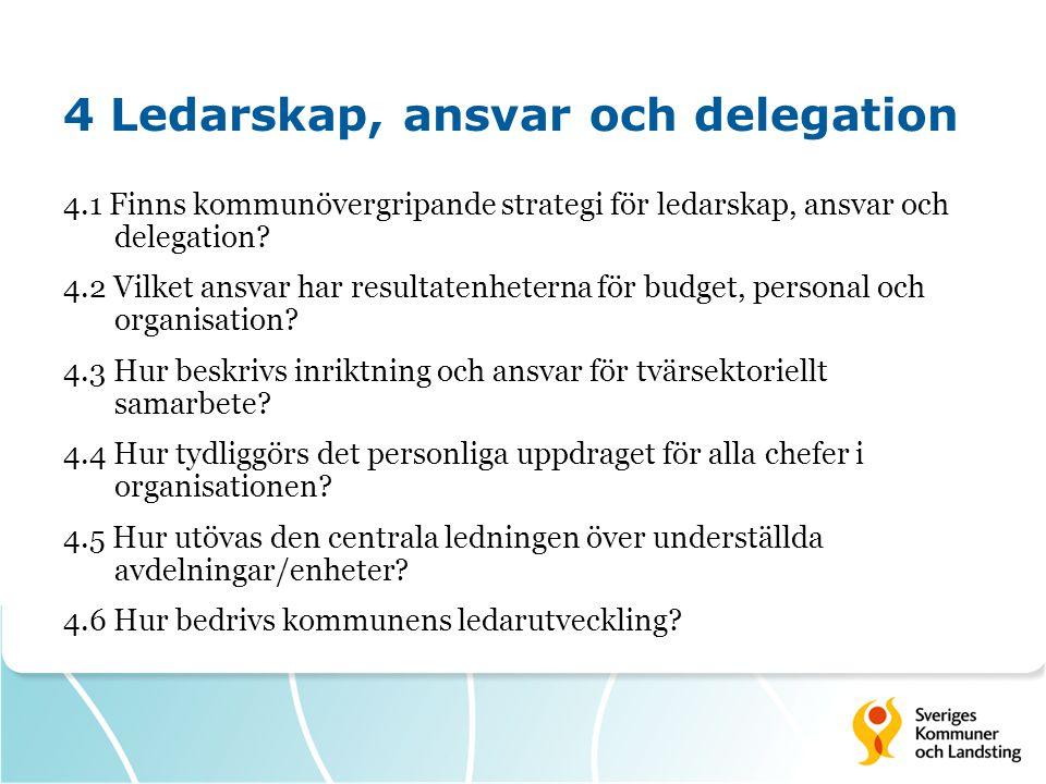 4 Ledarskap, ansvar och delegation 4.1 Finns kommunövergripande strategi för ledarskap, ansvar och delegation? 4.2 Vilket ansvar har resultatenheterna