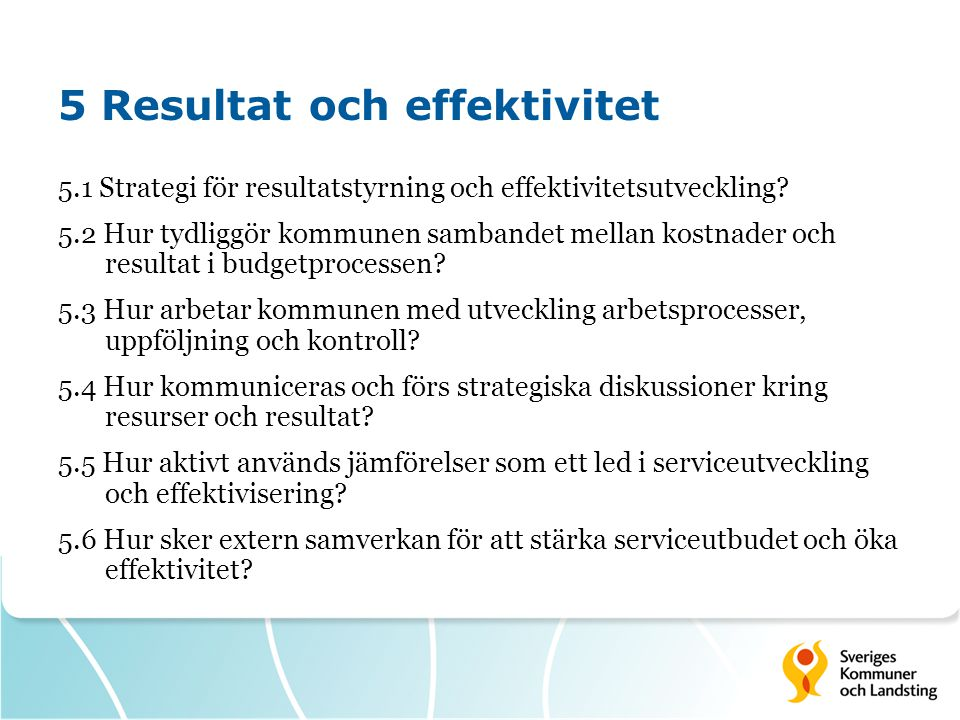 5 Resultat och effektivitet 5.1 Strategi för resultatstyrning och effektivitetsutveckling? 5.2 Hur tydliggör kommunen sambandet mellan kostnader och r
