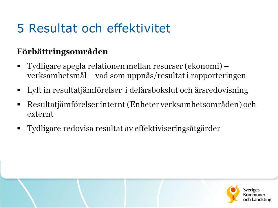 5 Resultat och effektivitet Förbättringsområden  Tydligare spegla relationen mellan resurser (ekonomi) – verksamhetsmål – vad som uppnås/resultat i r