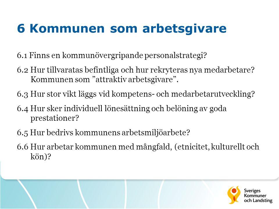 6 Kommunen som arbetsgivare 6.1 Finns en kommunövergripande personalstrategi? 6.2 Hur tillvaratas befintliga och hur rekryteras nya medarbetare? Kommu