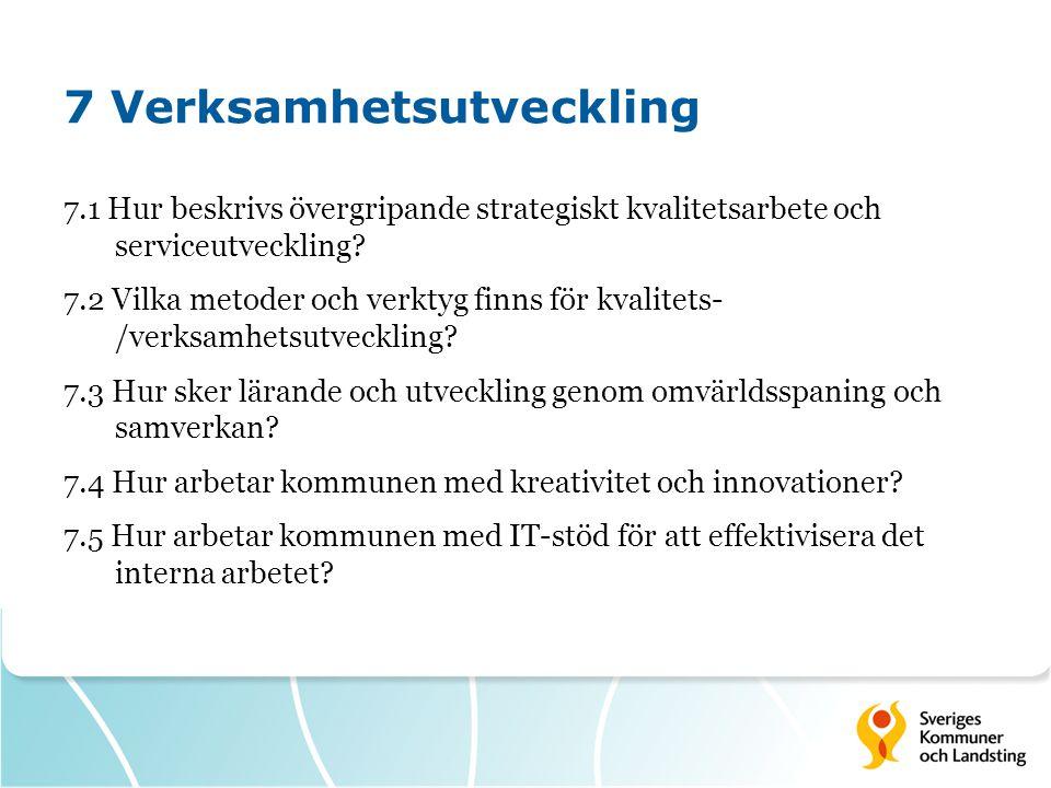 7 Verksamhetsutveckling 7.1 Hur beskrivs övergripande strategiskt kvalitetsarbete och serviceutveckling? 7.2 Vilka metoder och verktyg finns för kvali