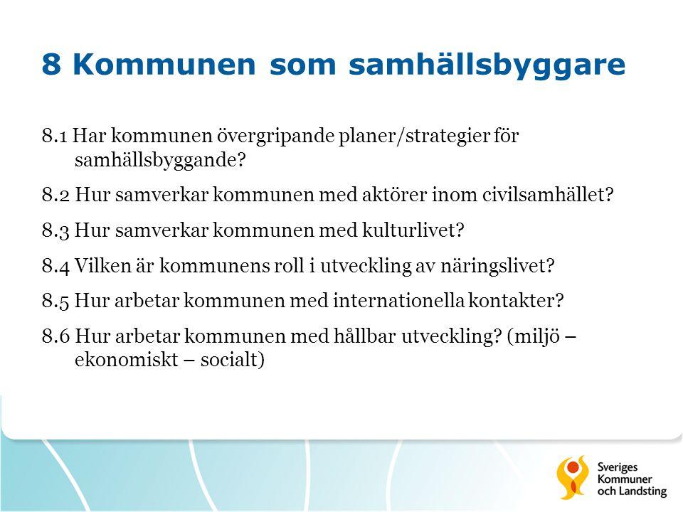 8 Kommunen som samhällsbyggare 8.1 Har kommunen övergripande planer/strategier för samhällsbyggande? 8.2 Hur samverkar kommunen med aktörer inom civil