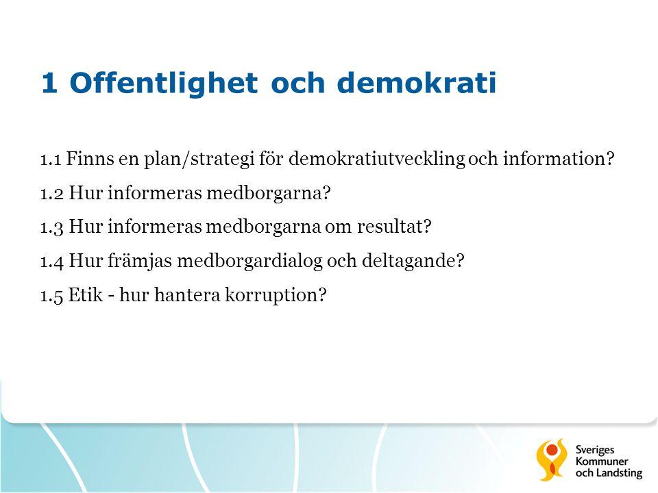 1 Offentlighet och demokrati 1.1 Finns en plan/strategi för demokratiutveckling och information? 1.2 Hur informeras medborgarna? 1.3 Hur informeras me