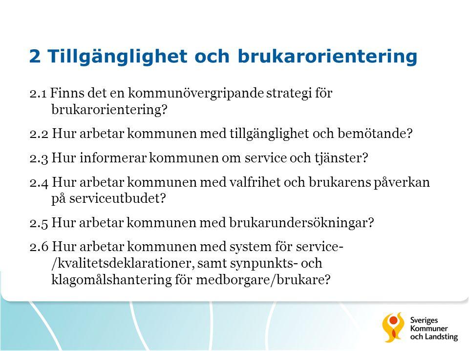 2 Tillgänglighet och brukarorientering 2.1 Finns det en kommunövergripande strategi för brukarorientering? 2.2 Hur arbetar kommunen med tillgänglighet