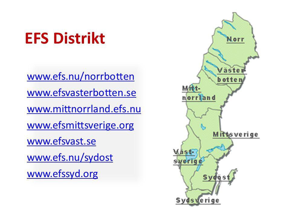 EFS Distrikt www.efs.nu/norrbotten www.efsvasterbotten.se www.mittnorrland.efs.nu www.efsmittsverige.org www.efsvast.se www.efs.nu/sydost www.efssyd.o