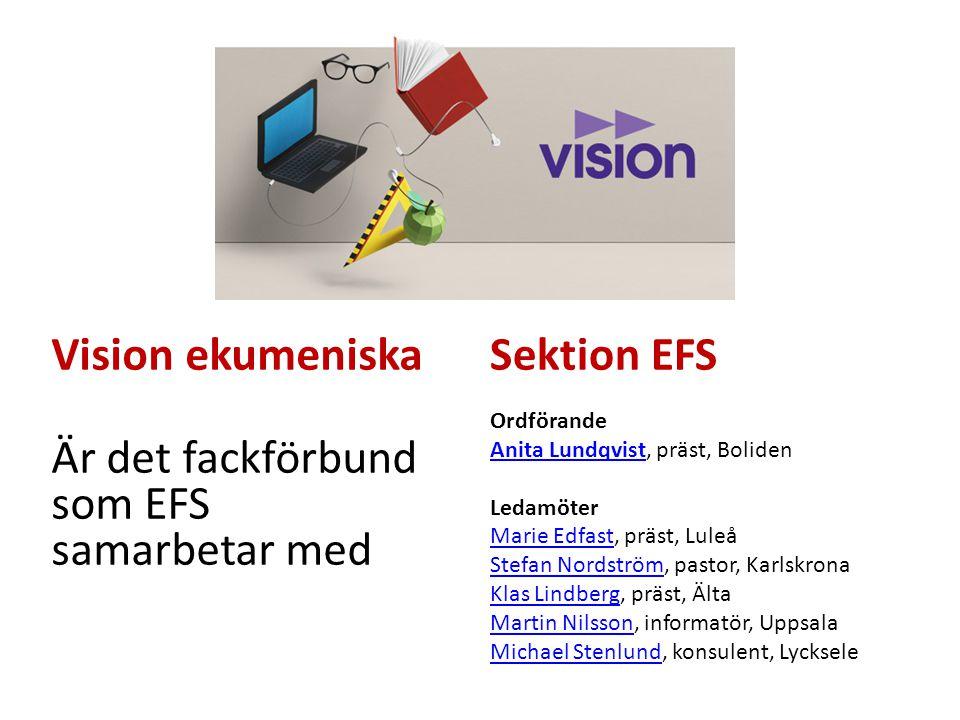 Vision ekumeniska Är det fackförbund som EFS samarbetar med Sektion EFS Ordförande Anita LundqvistAnita Lundqvist, präst, Boliden Ledamöter Marie Edfa