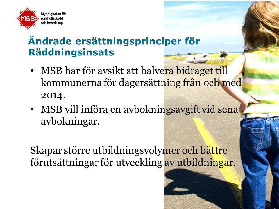 Ändrade ersättningsprinciper för Räddningsinsats • MSB har för avsikt att halvera bidraget till kommunerna för dagersättning från och med 2014. • MSB