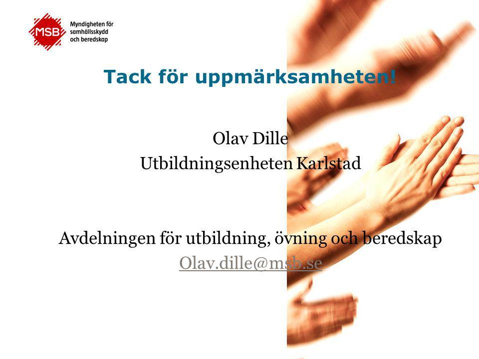 Tack för uppmärksamheten! Olav Dille Utbildningsenheten Karlstad Avdelningen för utbildning, övning och beredskap Olav.dille@msb.se