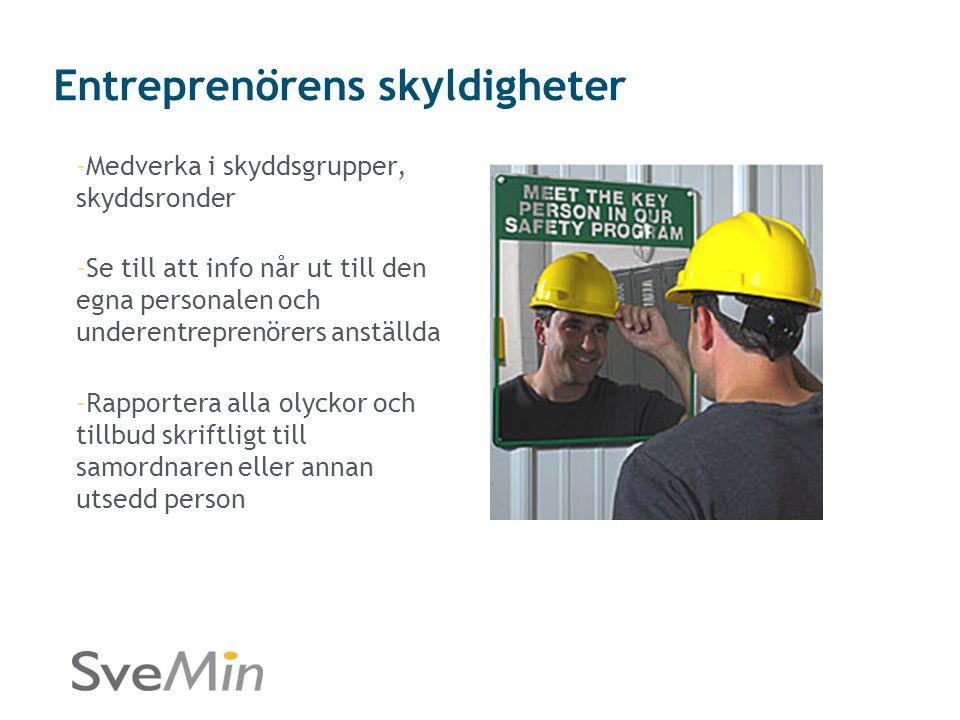 Entreprenörens skyldigheter -Medverka i skyddsgrupper, skyddsronder -Se till att info når ut till den egna personalen och underentreprenörers anställd