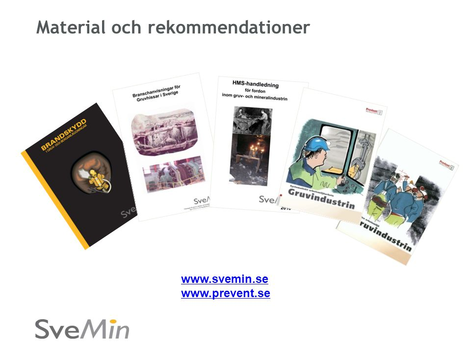 Material och rekommendationer www.svemin.se www.prevent.se