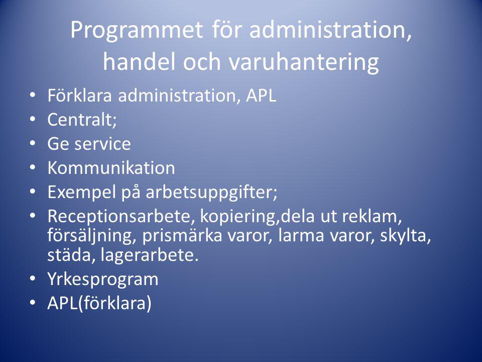 Programmet för administration, handel och varuhantering • Förklara administration, APL • Centralt; • Ge service • Kommunikation • Exempel på arbetsupp