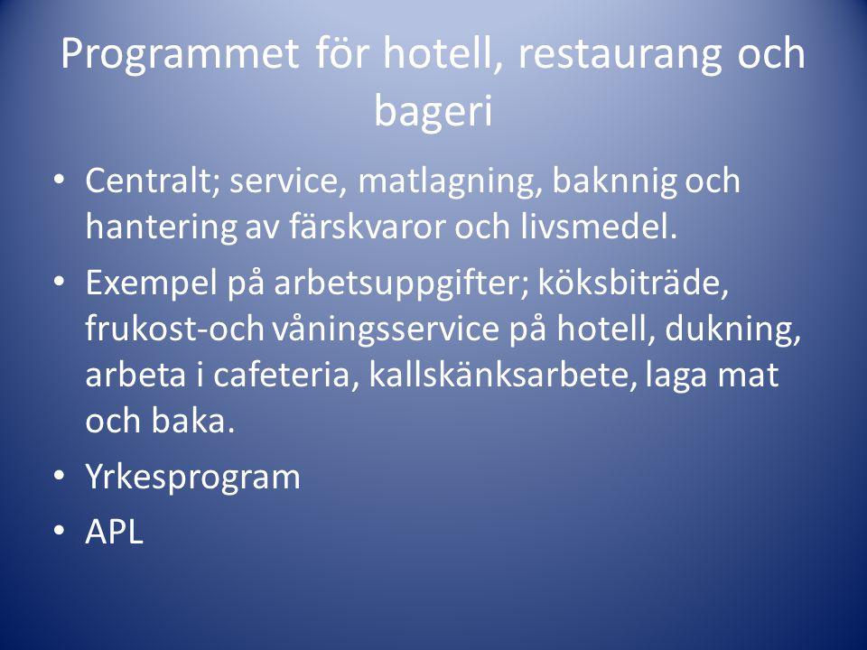 Programmet för hotell, restaurang och bageri • Centralt; service, matlagning, baknnig och hantering av färskvaror och livsmedel. • Exempel på arbetsup