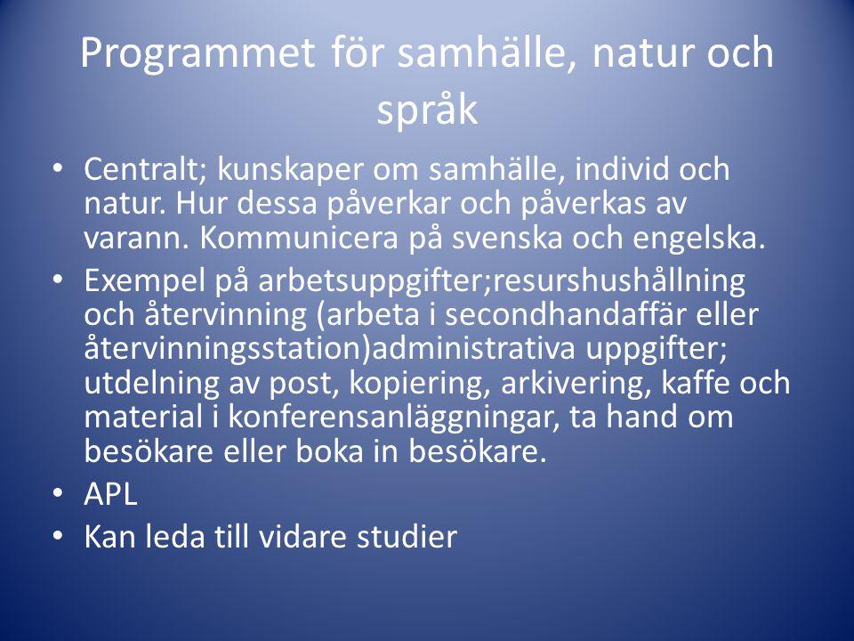 Programmet för samhälle, natur och språk • Centralt; kunskaper om samhälle, individ och natur. Hur dessa påverkar och påverkas av varann. Kommunicera