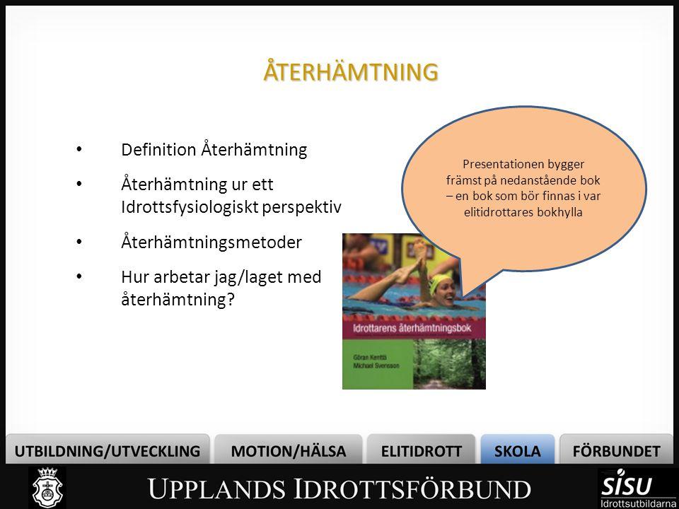 ÅTERHÄMTNING • Definition Återhämtning • Återhämtning ur ett Idrottsfysiologiskt perspektiv • Återhämtningsmetoder • Hur arbetar jag/laget med återhäm