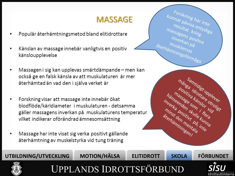 MASSAGE • Populär återhämtningsmetod bland elitidrottare • Känslan av massage innebär vanligtvis en positiv känsloupplevelse • Massagen i sig kan uppl