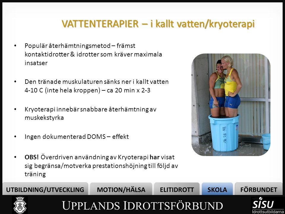 VATTENTERAPIER – i kallt vatten/kryoterapi • Populär återhämtningsmetod – främst kontaktidrotter & idrotter som kräver maximala insatser • Den tränade