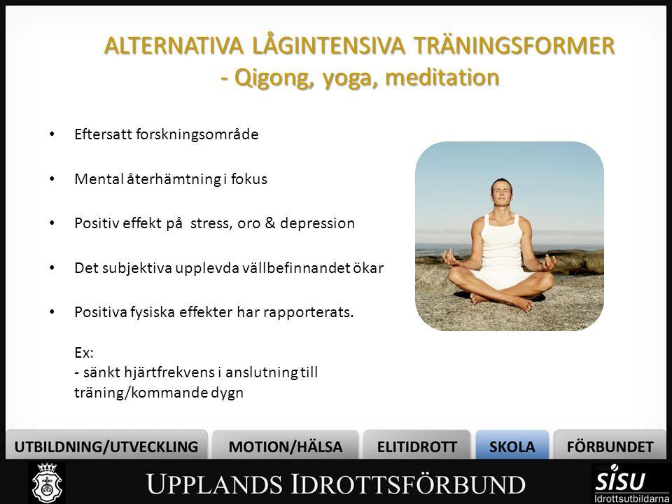 ALTERNATIVA LÅGINTENSIVA TRÄNINGSFORMER - Qigong, yoga, meditation • Eftersatt forskningsområde • Mental återhämtning i fokus • Positiv effekt på stre