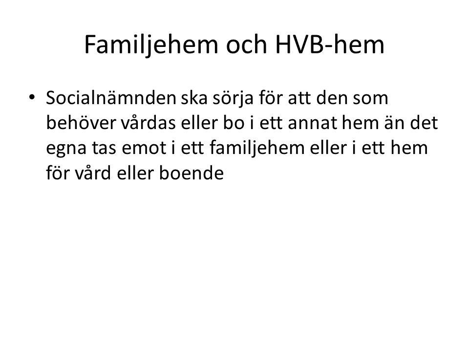 Familjehem och HVB-hem • Socialnämnden ska sörja för att den som behöver vårdas eller bo i ett annat hem än det egna tas emot i ett familjehem eller i ett hem för vård eller boende