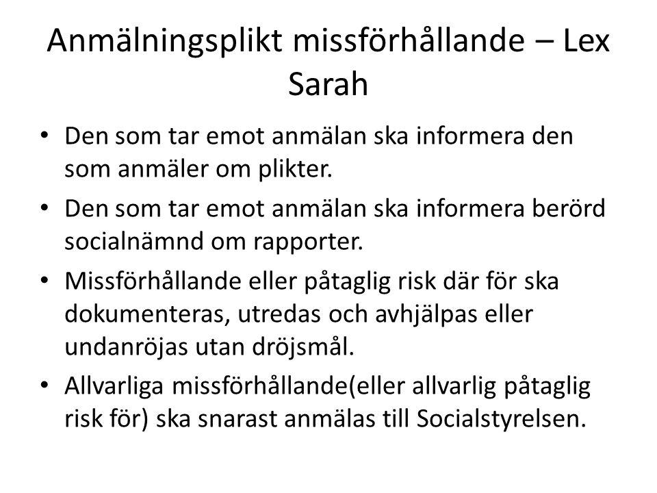 Anmälningsplikt missförhållande – Lex Sarah • Den som tar emot anmälan ska informera den som anmäler om plikter. • Den som tar emot anmälan ska inform