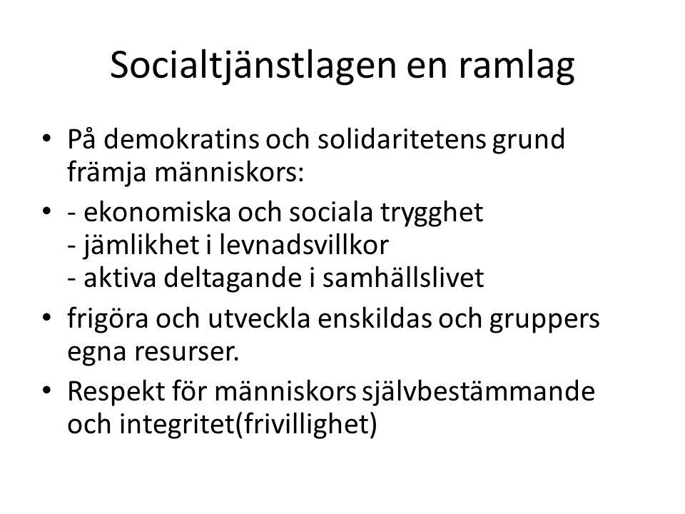 Socialtjänstlagen en ramlag • På demokratins och solidaritetens grund främja människors: • - ekonomiska och sociala trygghet - jämlikhet i levnadsvillkor - aktiva deltagande i samhällslivet • frigöra och utveckla enskildas och gruppers egna resurser.