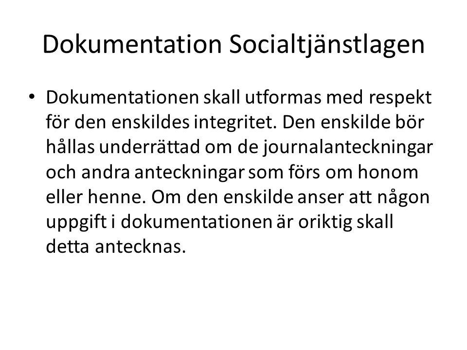 Dokumentation Socialtjänstlagen • Dokumentationen skall utformas med respekt för den enskildes integritet. Den enskilde bör hållas underrättad om de j