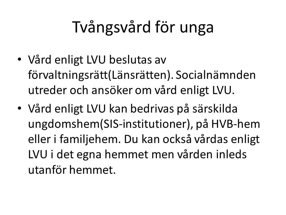 Tvångsvård för unga • Vård enligt LVU beslutas av förvaltningsrätt(Länsrätten).