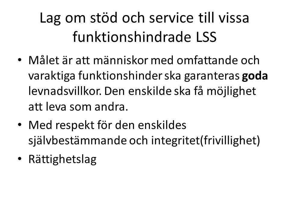 Lag om stöd och service till vissa funktionshindrade LSS • Målet är att människor med omfattande och varaktiga funktionshinder ska garanteras goda levnadsvillkor.