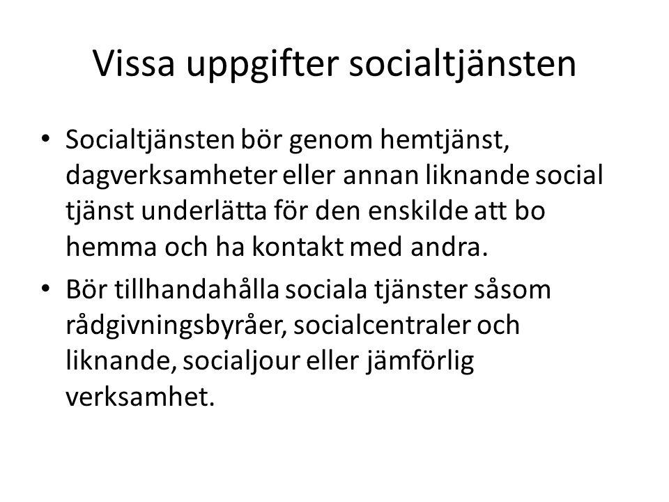 Vissa uppgifter socialtjänsten • Socialtjänsten bör genom hemtjänst, dagverksamheter eller annan liknande social tjänst underlätta för den enskilde at