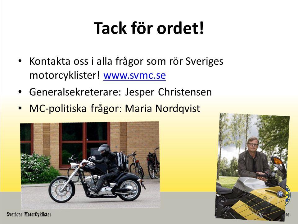 Tack för ordet! • Kontakta oss i alla frågor som rör Sveriges motorcyklister! www.svmc.sewww.svmc.se • Generalsekreterare: Jesper Christensen • MC-pol