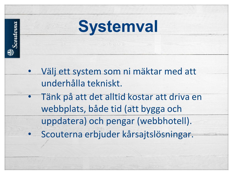 Systemval • Välj ett system som ni mäktar med att underhålla tekniskt.