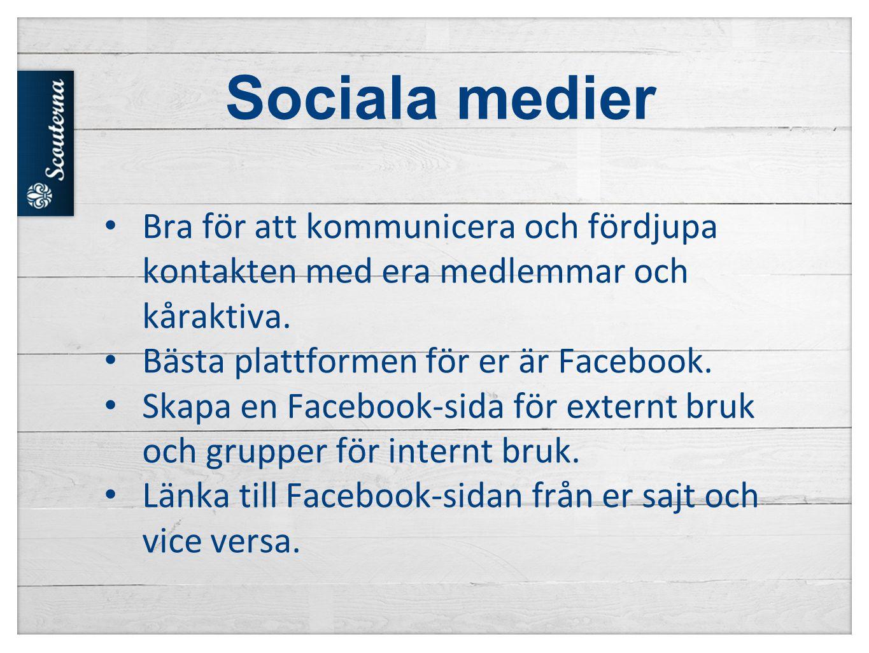 Sociala medier • Bra för att kommunicera och fördjupa kontakten med era medlemmar och kåraktiva.