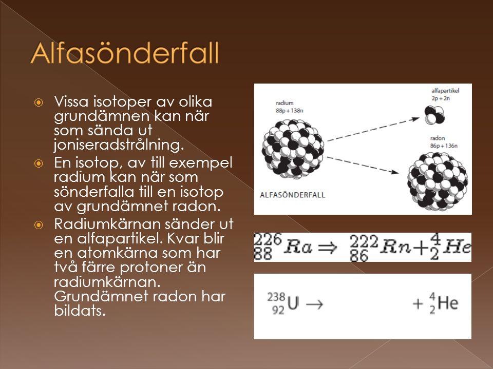  Vissa isotoper av olika grundämnen kan när som sända ut joniseradstrålning.  En isotop, av till exempel radium kan när som sönderfalla till en isot