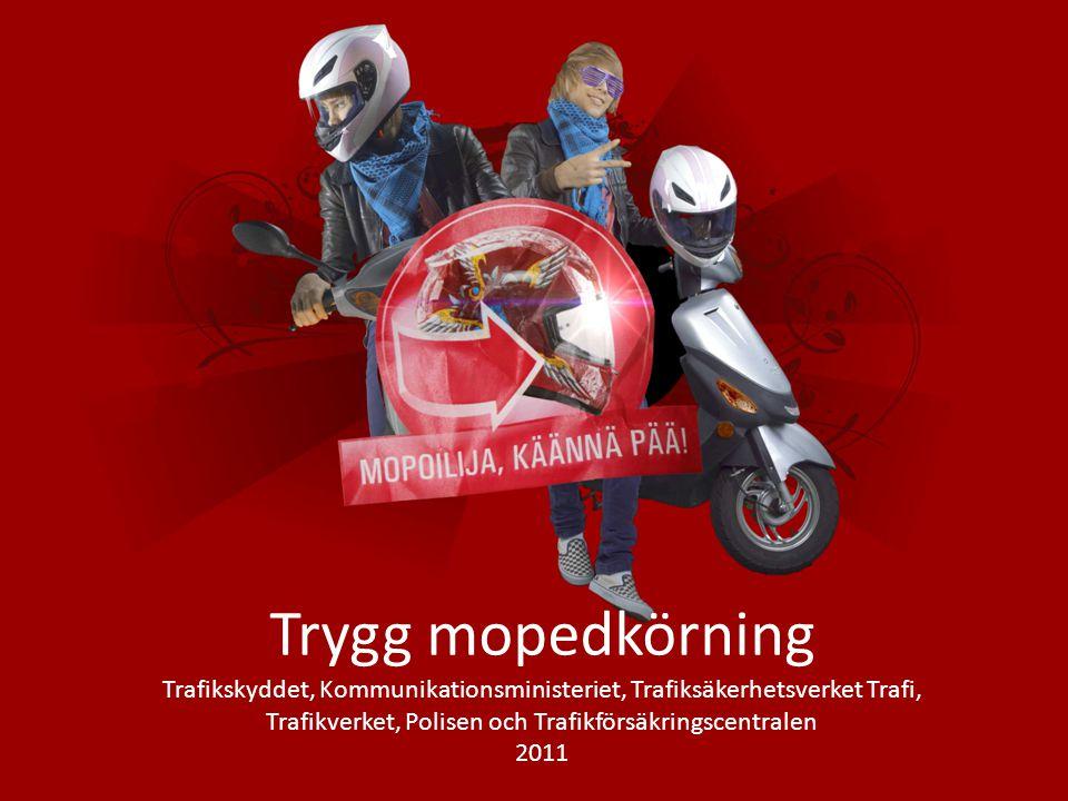 Trygg mopedkörning Trafikskyddet, Kommunikationsministeriet, Trafiksäkerhetsverket Trafi, Trafikverket, Polisen och Trafikförsäkringscentralen 2011