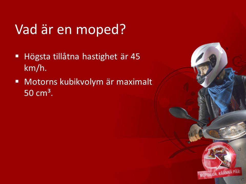 Vad är en moped?  Högsta tillåtna hastighet är 45 km/h.  Motorns kubikvolym är maximalt 50 cm³.