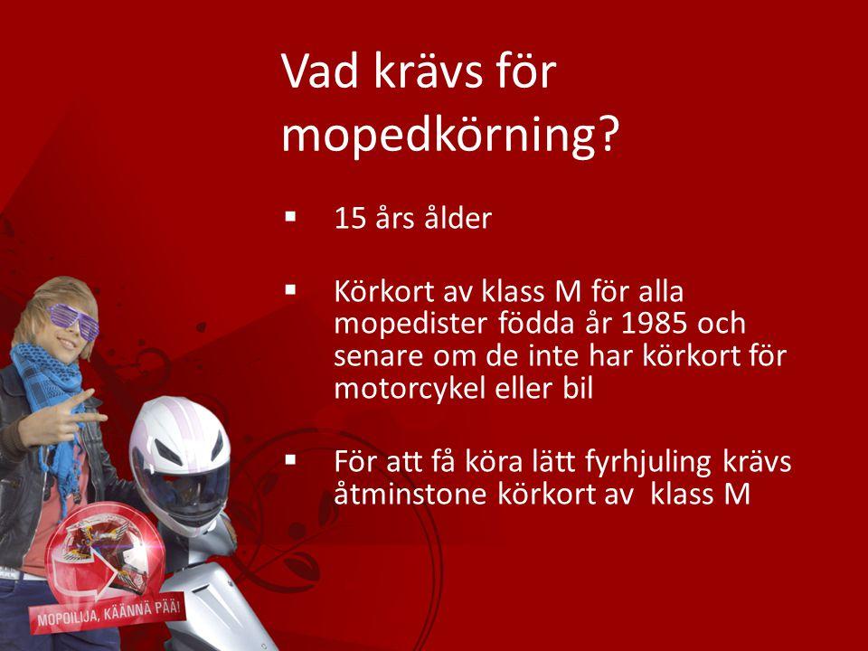 Vad krävs för mopedkörning?  15 års ålder  Körkort av klass M för alla mopedister födda år 1985 och senare om de inte har körkort för motorcykel ell