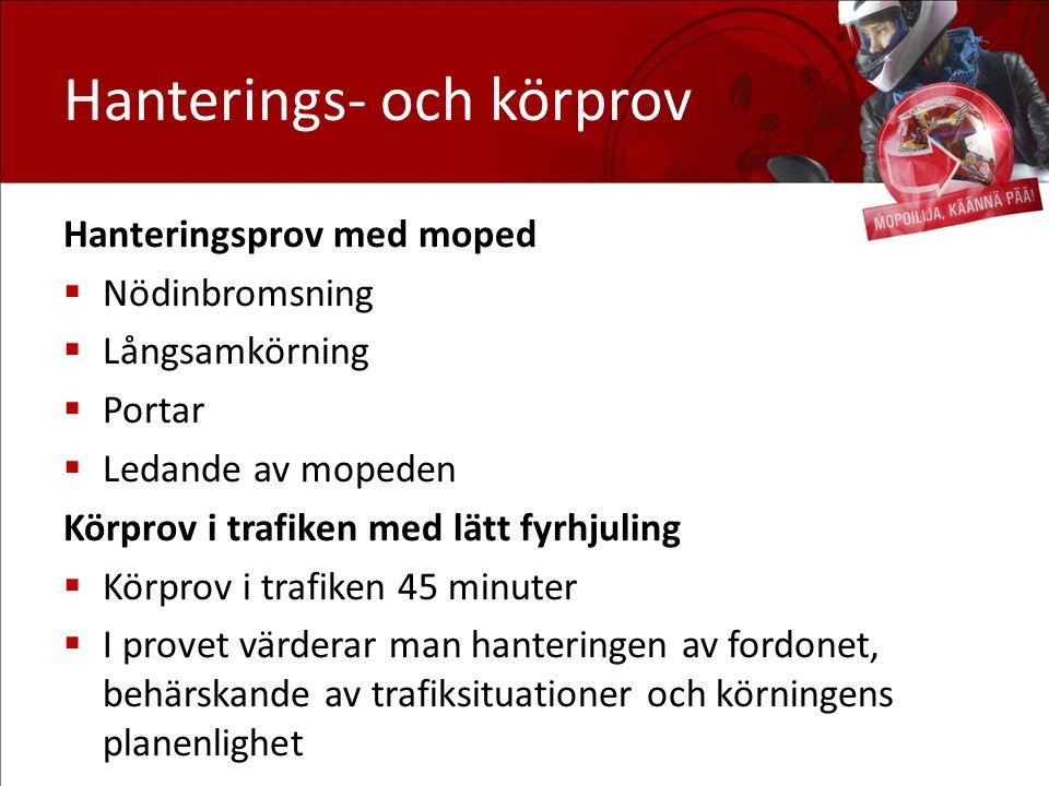Hanterings- och körprov Hanteringsprov med moped  Nödinbromsning  Långsamkörning  Portar  Ledande av mopeden Körprov i trafiken med lätt fyrhjulin