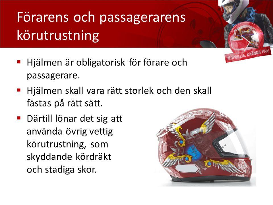 Förarens och passagerarens körutrustning  Hjälmen är obligatorisk för förare och passagerare.