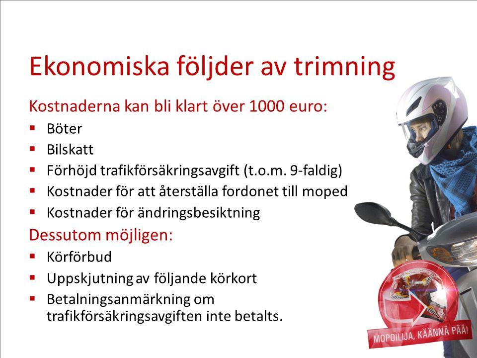 Ekonomiska följder av trimning Kostnaderna kan bli klart över 1000 euro:  Böter  Bilskatt  Förhöjd trafikförsäkringsavgift (t.o.m. 9-faldig)  Kost