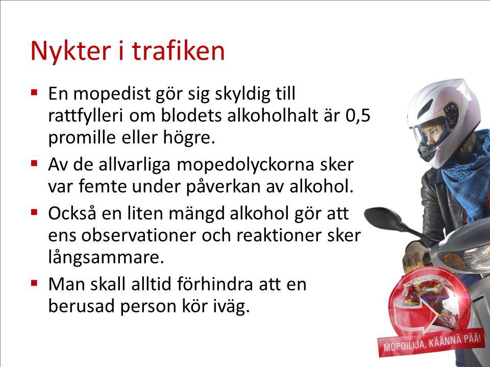 Nykter i trafiken  En mopedist gör sig skyldig till rattfylleri om blodets alkoholhalt är 0,5 promille eller högre.  Av de allvarliga mopedolyckorna